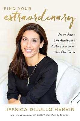 Dream bigger and live happier with advice from Jessica Dilullo Herrin, founder of Stella & Dot. Her new book, Find Your Extraordinary, might be just the motivation you need.