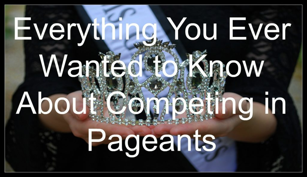Everything you ever wanted to know about competing in pageants...