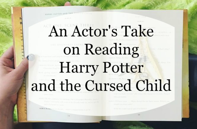 An actor's take on reading Harry Potter and the Cursed Child Parts 1 & 2.