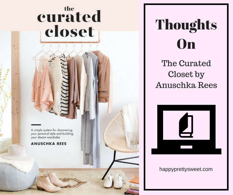 Sharing my thoughts on The Curated Closet: A Simple System for Discovering Your Personal Style and Building Your Dream Wardrobe by Anuschka Rees.