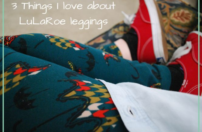 Everyone is talking about the colorful, printed, LuLaRoe leggings that have taken the internet by storm. Here are three things I love about them...